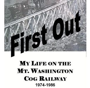First Out: My Life on the Mt. Washington Cog Railway